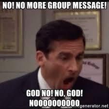 Group Message Meme - no no more group message god no no god noooooooooo michael