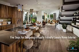 home interior design steps five steps for designing a family luxury home interior