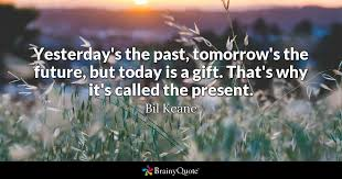 Gifts For Future In Yesterday S The Past Tomorrow S The Future But Today Is A Gift