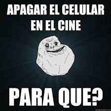 Memes De Forever Alone - apagar el celular en el cine para que forever alone quickmeme