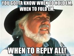 Kenny Rogers Meme - you gotta know when to hold em when to fold em when to reply all