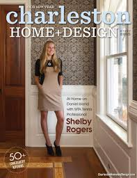 Home Design Magazines Charleston Home Design Magazine Winter 2015 By Charleston Home