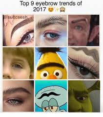 Eyebrow Meme - top 9 eyebrow trends of 20178 succses top meme on me me