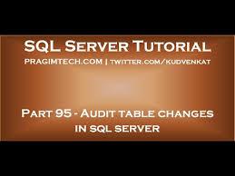 Sql Server Audit Table Changes Audit Table Changes In Sql Server
