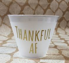 thanksgiving cups friendsgiving cups thankful af thanksgiving decor