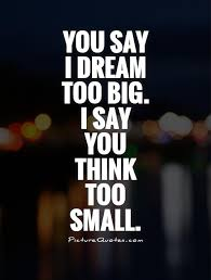 you say i big i say you think small picture quotes