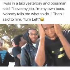 I Love My Man Memes - dopl3r com memes i was in a taxi yesterday and bossman said i