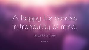 marcus tullius cicero quote u201ca happy life consists in tranquility