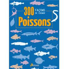 cuisiner le p穰isson livre artemis 300 facons de cuisiner le poisson pacific pêche