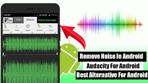 audacity android audacity for android how to remove noise in androidphone best