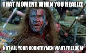 Braveheart Freedom Meme - braveheart william wallace s freedom realization that moment