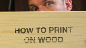 print on wood how to print on wood with an inkjet printer