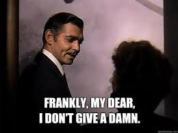 Damn Meme - frankly my dear i don t give a damn i dont give a fuck quickmeme