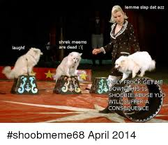 Dat Azz Meme - laughf shrek meems are dead lemme slap dat azz holy fruck get me