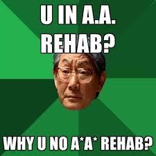 Rehab Meme - u in a a rehab why u no a a rehab create meme
