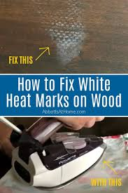 how to remove white heat spots from wood furniture how to remove heat stains from wood furniture abbotts at home
