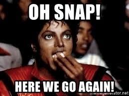 Here We Go Again Meme - oh snap here we go again michael jackson popcorn eating meme