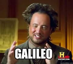 Galileo Meme - galileo americans ancient aliens meme plague quickmeme