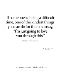 if someone is facing a difficult time one of the kindest things