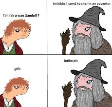 Meme Dolan - galdalf needs frodo for an adventure through middle earth in dolan