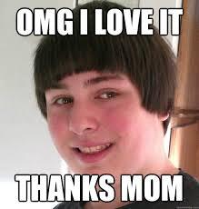 Bowl Haircut Meme - omg i love it thanks mom bowl cut bryan quickmeme