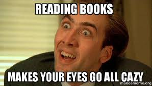 Reading Meme - reading books makes your eyes go all cazy sarcastic nicholas