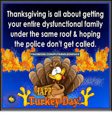 thanksgiving is all about getting your entire dysfunctional family