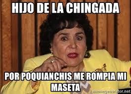 Carmen Salinas Meme Generator - hijo de la chingada por poquianchis me rompia mi maseta carmen