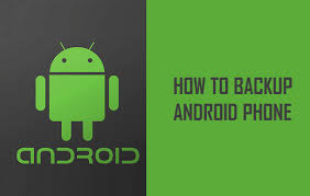how to backup an android phone how to backup your android phone or tablet