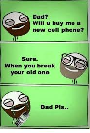 Old Cell Phone Meme - dad will u buy me a new cell phone sure when you break your old