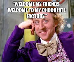 Willy Wonka And The Chocolate Factory Meme - welcome my friends welcome to my chocolate factory willy