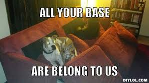 All Your Base Are Belong To Us Meme - all your base are belong to us bbbanal