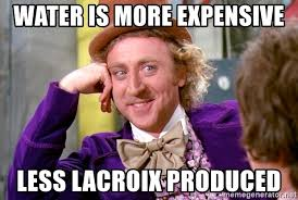 Lacroix Meme - water is more expensive less lacroix produced willy wonka meme