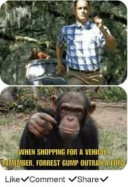 Forrest Gump Memes - when shopping for a vehicle remember forrest gump outran a ford like