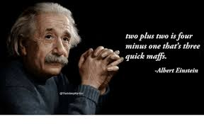 Albert Einstein Meme - two plus two is four minus one that s three quick maffs albert