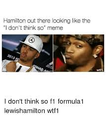 Don T Think So But - hamilton out there looking like the i don t think so meme wtf1