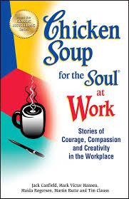 chicken soup for the soul at work stories of courage compassion