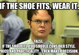 If The Shoe Fits Meme - if the shoe fits wear it false if the shoe fits you should
