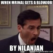Blowjob Meme - when mrinal gets a blowjob by nilanjan michael scott yelling no
