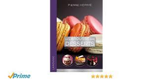 larousse cuisine dessert larousse des desserts le amazon ca hermé books