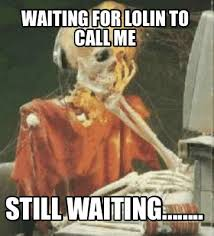 meme creator waiting for lolin to call me still waiting