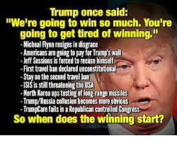 So Much Win Meme - trump once said we re going to win so much you re going to get tired