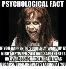 Psychology Meme - psychological fact if you happentosuddenly wake up at