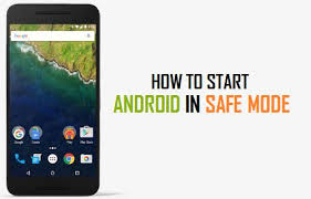 android safe mode how to start android phone or tablet in safe mode