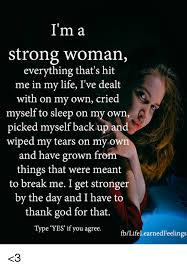 On My Own Memes - i m a strong woman everything that s hit me in my life i ve dealt