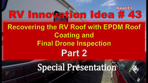 Dicor Epdm Rubber Roofing Coating System by Rv Innovation 43 Part 2 Recovering The Rv Roof With Epdm Roof