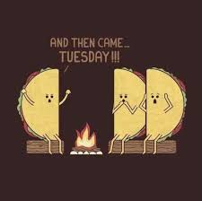 cuisine humour and then came taco tuesday buffalo wing chimichanga humour