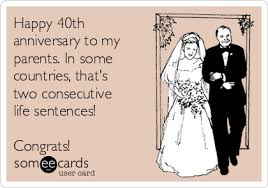 happy 40th anniversary to my parents in some countries that s