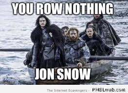 Jon Snow Memes - 8 you row nothing jon snow meme pmslweb