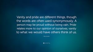 Pride Vanity Jane Austen Quote U201cvanity And Pride Are Different Things Though
